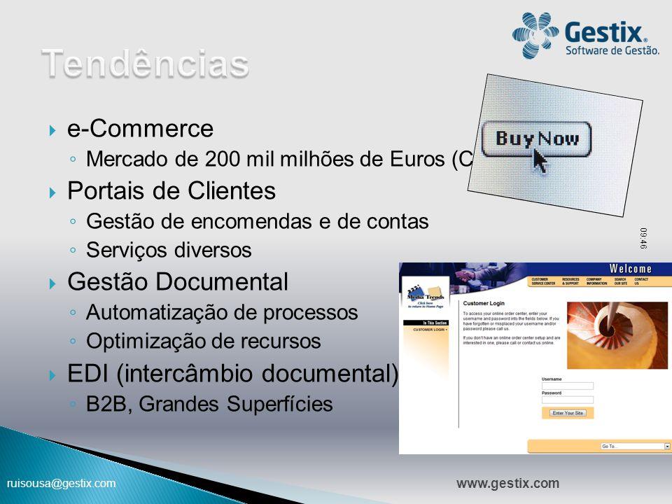 ruisousa@gestix.com  e-Commerce ◦ Mercado de 200 mil milhões de Euros (CE)  Portais de Clientes ◦ Gestão de encomendas e de contas ◦ Serviços divers