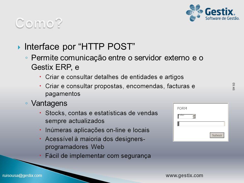 """ruisousa@gestix.com  Interface por """"HTTP POST"""" ◦ Permite comunicação entre o servidor externo e o Gestix ERP, e  Criar e consultar detalhes de entid"""