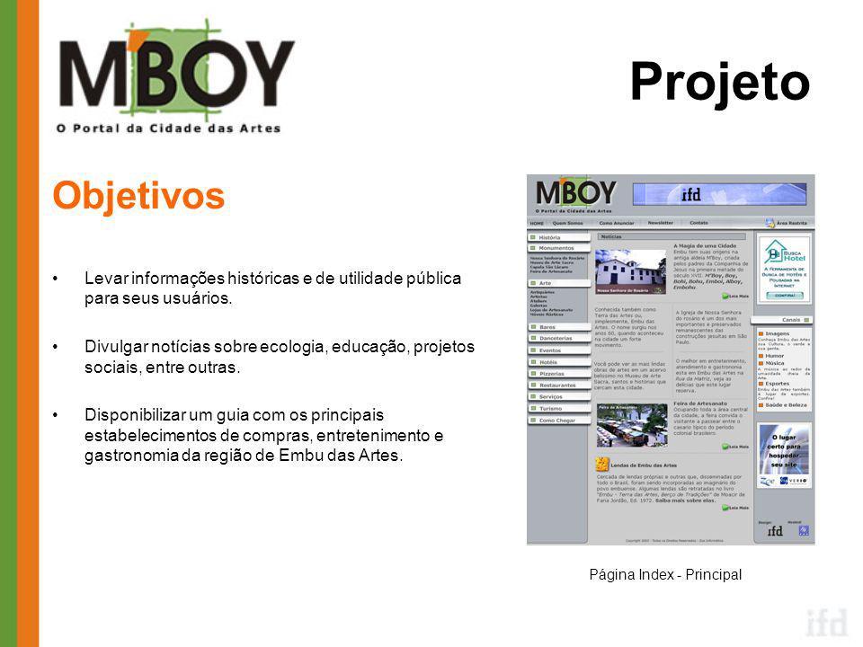 Projeto Objetivos •Levar informações históricas e de utilidade pública para seus usuários.