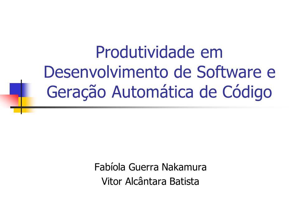 Produtividade em Desenvolvimento de Software e Geração Automática de Código Fabíola Guerra Nakamura Vitor Alcântara Batista
