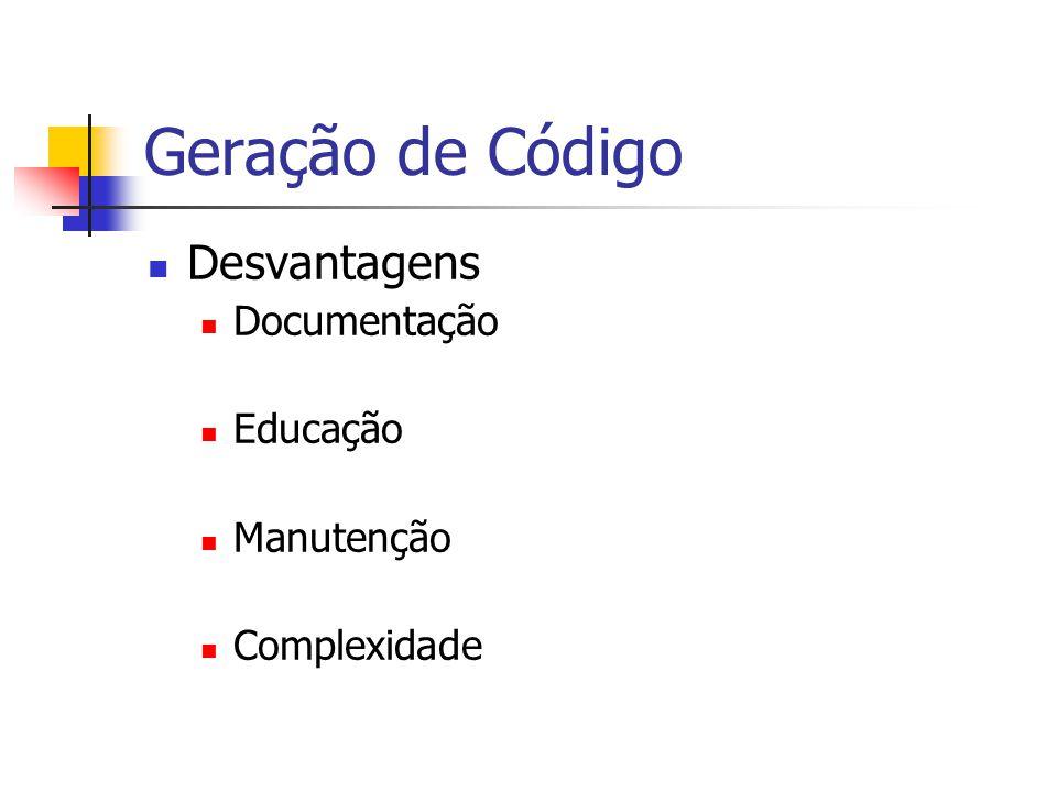 Geração de Código  Desvantagens  Documentação  Educação  Manutenção  Complexidade