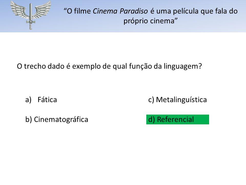 """O trecho dado é exemplo de qual função da linguagem? a)Fáticac) Metalinguística b) Cinematográficad) Referencial """"O filme Cinema Paradiso é uma pelícu"""