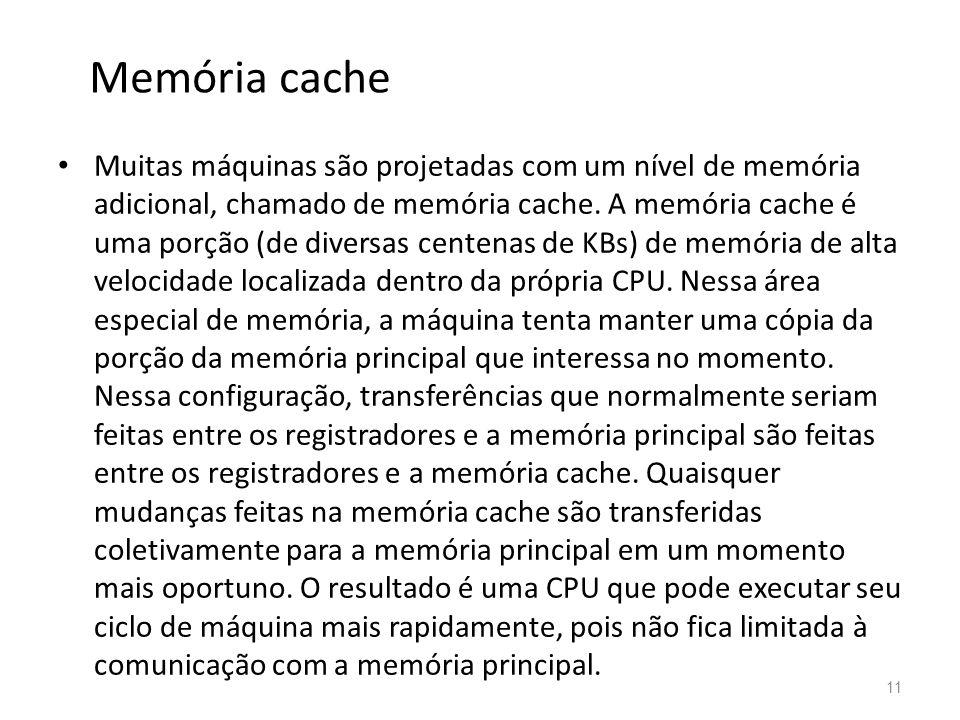 • Muitas máquinas são projetadas com um nível de memória adicional, chamado de memória cache.