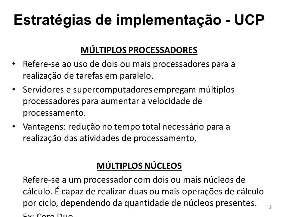 Estratégias de implementação - UCP MÚLTIPLOS PROCESSADORES • Refere-se ao uso de dois ou mais processadores para a realização de tarefas em paralelo.