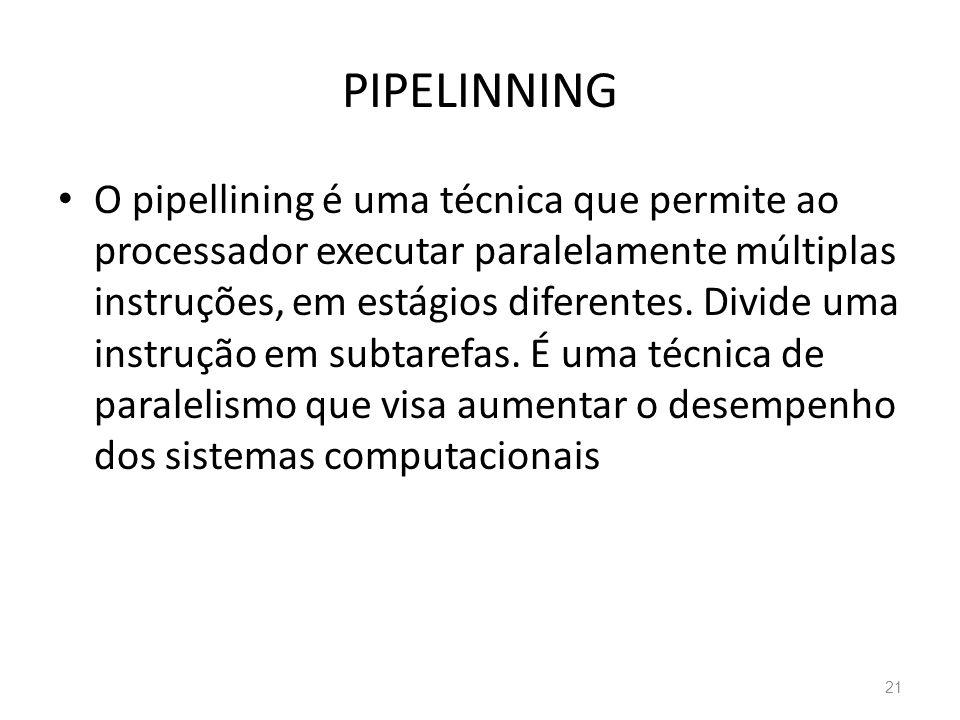 PIPELINNING • O pipellining é uma técnica que permite ao processador executar paralelamente múltiplas instruções, em estágios diferentes.