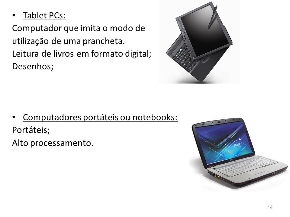 • Tablet PCs: Computador que imita o modo de utilização de uma prancheta.