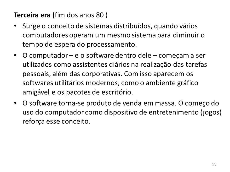 Terceira era (fim dos anos 80 ) • Surge o conceito de sistemas distribuídos, quando vários computadores operam um mesmo sistema para diminuir o tempo de espera do processamento.