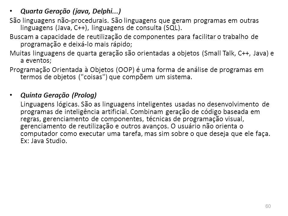 • Quarta Geração (java, Delphi...) São linguagens não-procedurais.
