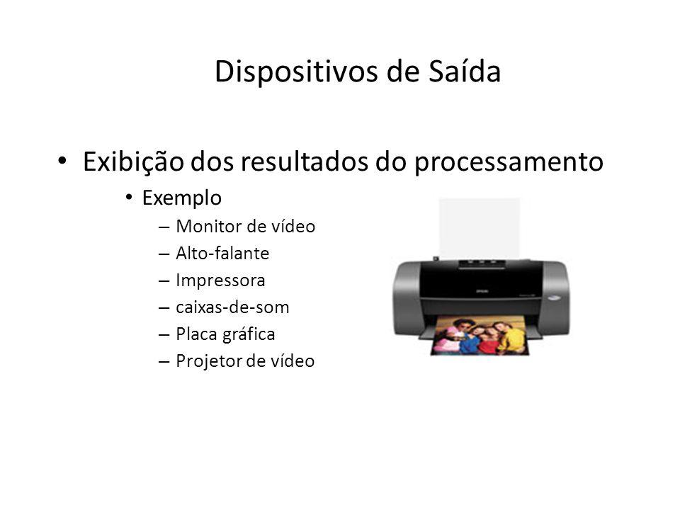Dispositivos de Saída • Exibição dos resultados do processamento • Exemplo – Monitor de vídeo – Alto-falante – Impressora – caixas-de-som – Placa gráfica – Projetor de vídeo