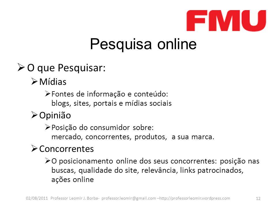 Pesquisa online  O que Pesquisar:  Mídias  Fontes de informação e conteúdo: blogs, sites, portais e mídias sociais  Opinião  Posição do consumido