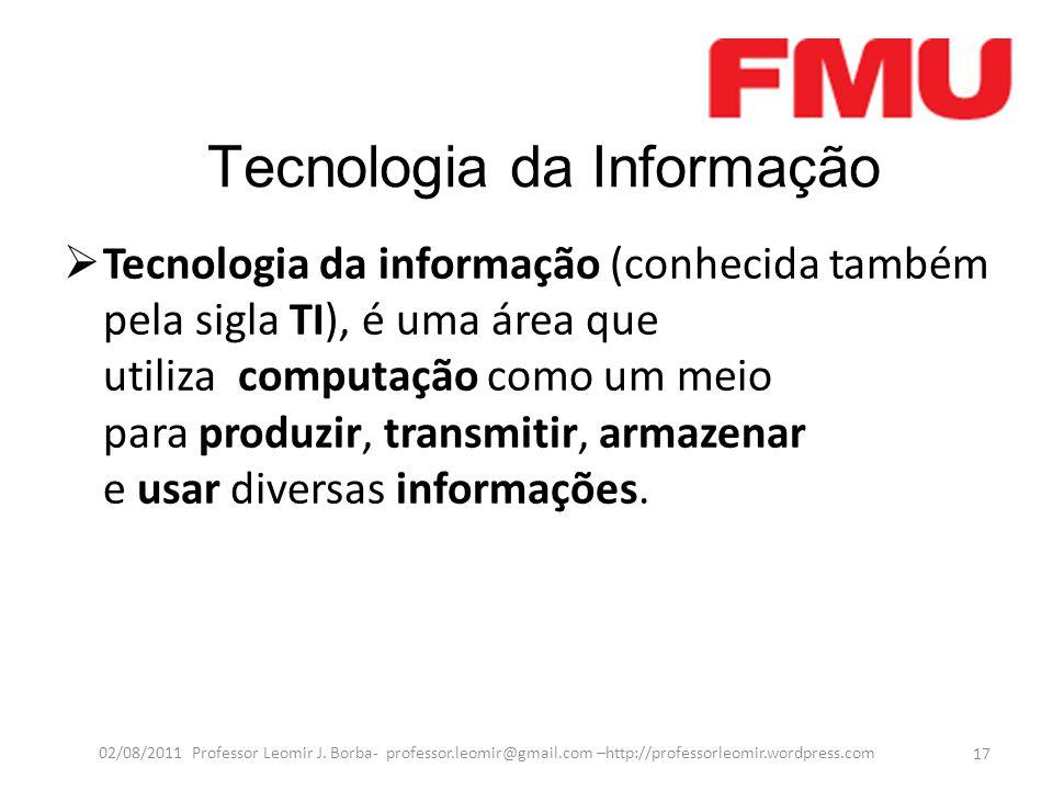 Tecnologia da Informação  Tecnologia da informação (conhecida também pela sigla TI), é uma área que utiliza computação como um meio para produzir, tr