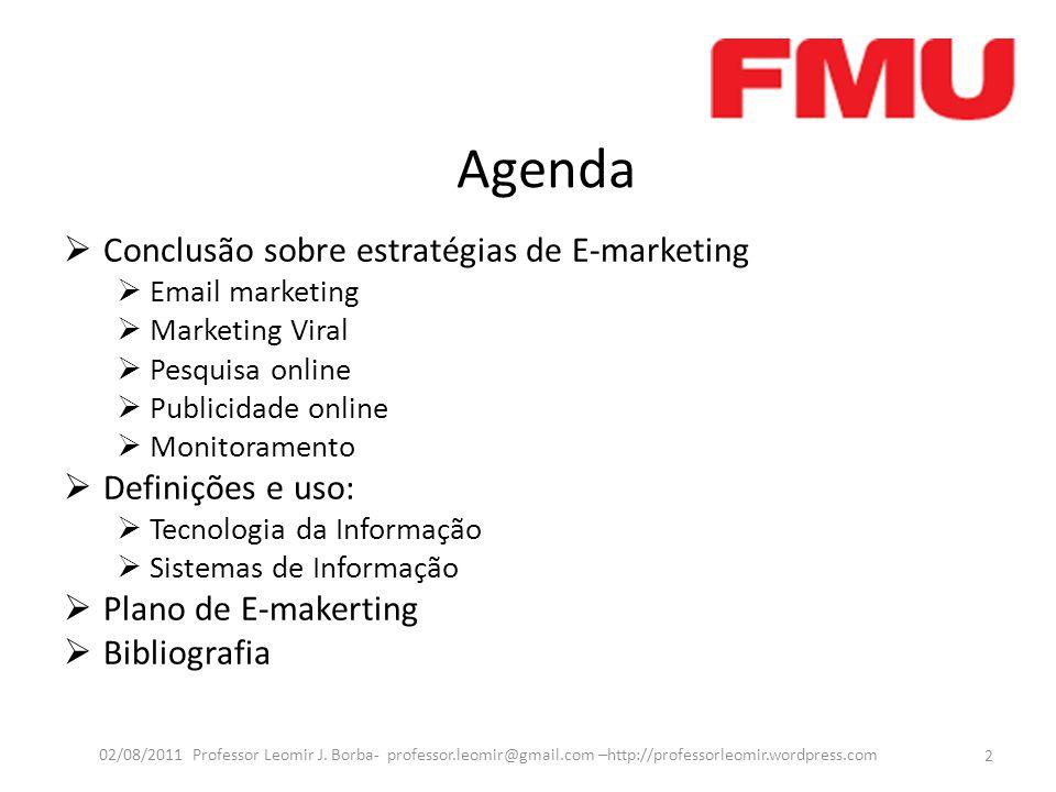 Agenda  Conclusão sobre estratégias de E-marketing  Email marketing  Marketing Viral  Pesquisa online  Publicidade online  Monitoramento  Defin