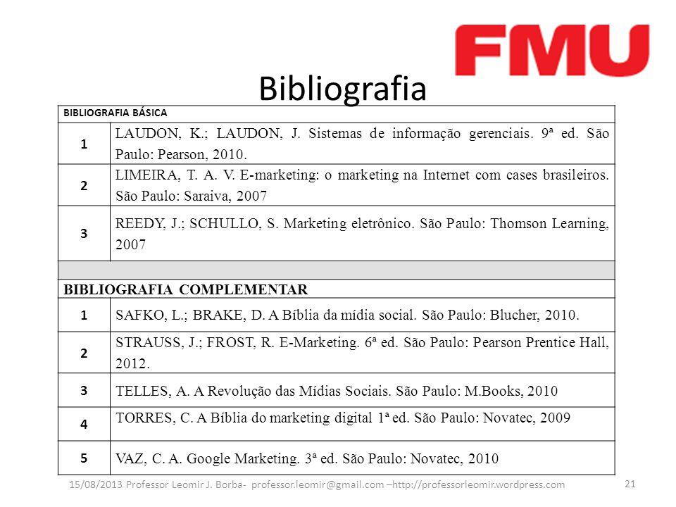 Bibliografia 15/08/2013 Professor Leomir J. Borba- professor.leomir@gmail.com –http://professorleomir.wordpress.com 21 BIBLIOGRAFIA BÁSICA 1 LAUDON, K