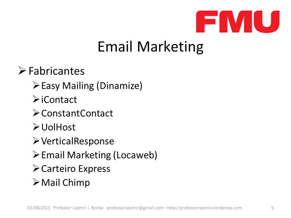 Email Marketing  Fabricantes  Easy Mailing (Dinamize)  iContact  ConstantContact  UolHost  VerticalResponse  Email Marketing (Locaweb)  Carteiro Express  Mail Chimp 5 02/08/2011 Professor Leomir J.