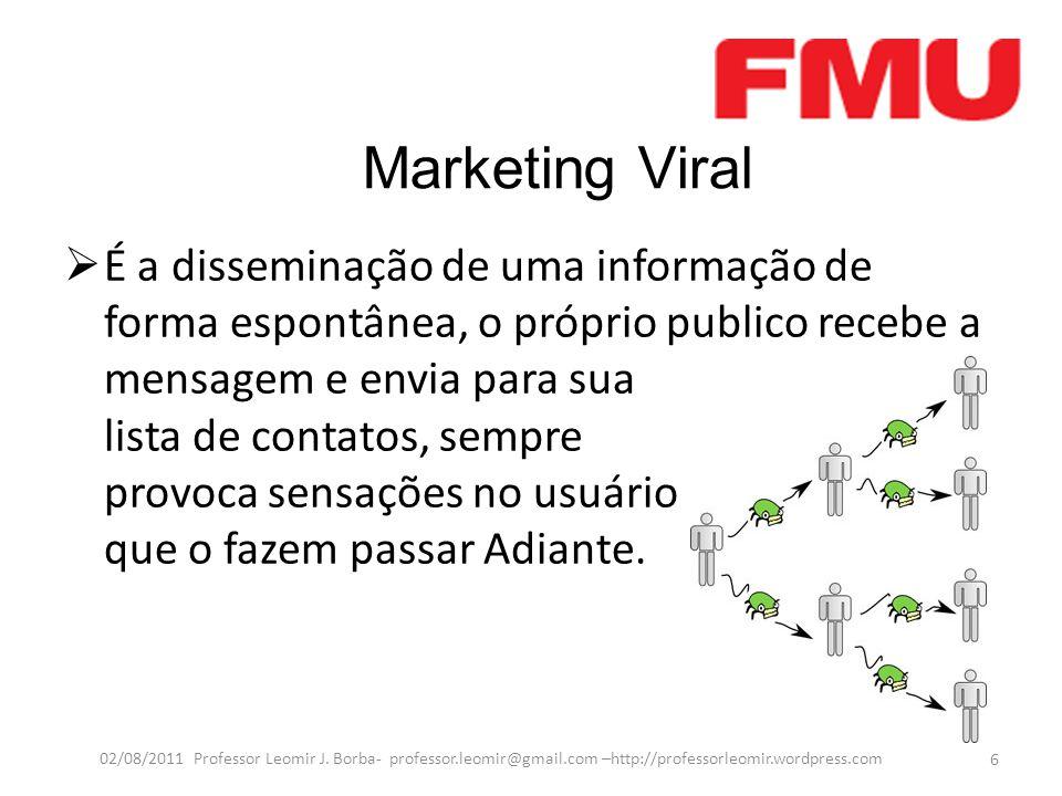 Marketing Viral  É a disseminação de uma informação de forma espontânea, o próprio publico recebe a mensagem e envia para sua lista de contatos, semp