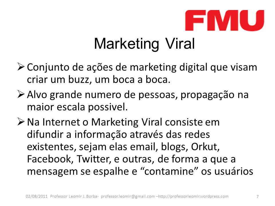 Marketing Viral  Conjunto de ações de marketing digital que visam criar um buzz, um boca a boca.  Alvo grande numero de pessoas, propagação na maior