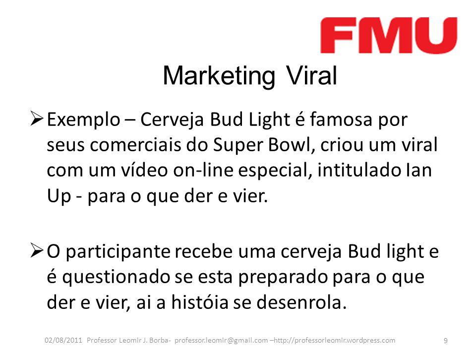 Marketing Viral  Exemplo – Cerveja Bud Light é famosa por seus comerciais do Super Bowl, criou um viral com um vídeo on-line especial, intitulado Ian