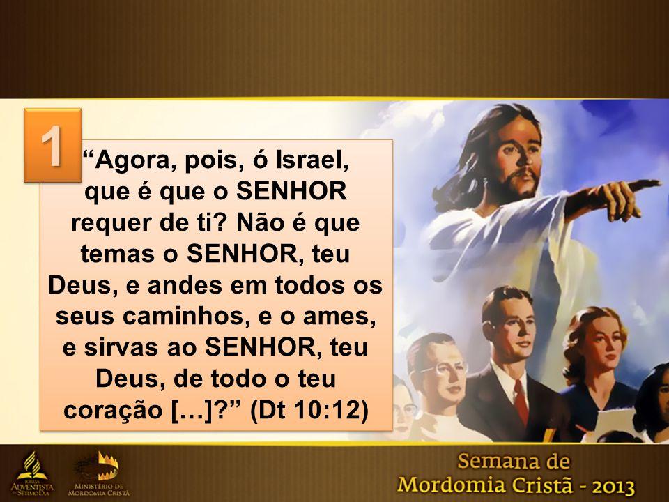 """1 """"Agora, pois, ó Israel, que é que o SENHOR requer de ti? Não é que temas o SENHOR, teu Deus, e andes em todos os seus caminhos, e o ames, e sirvas a"""
