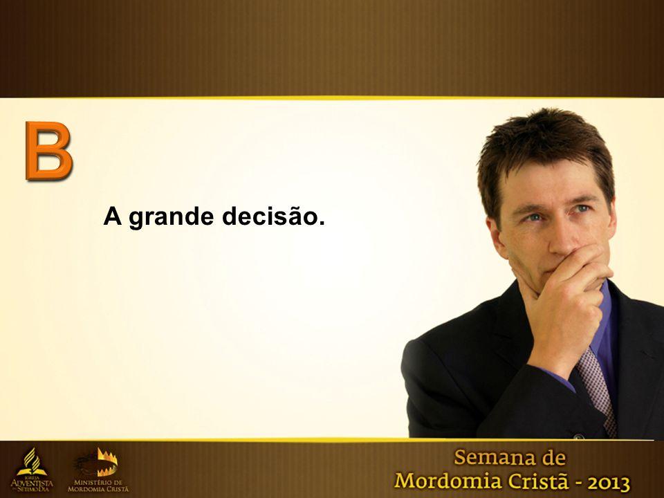 A grande decisão.