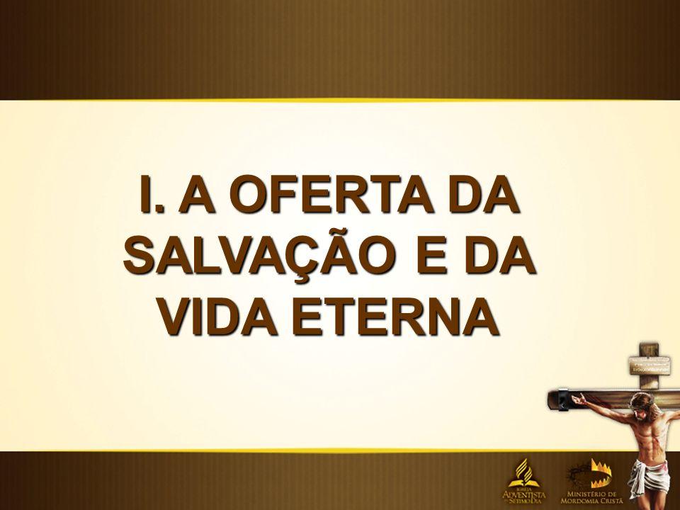 I. A OFERTA DA SALVAÇÃO E DA VIDA ETERNA