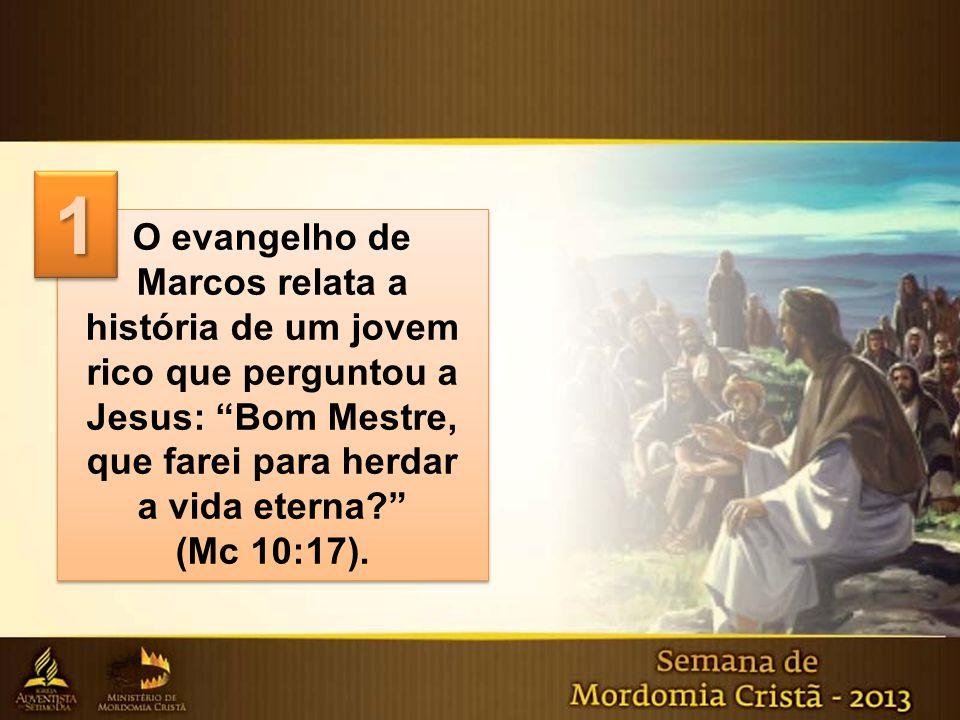 """O evangelho de Marcos relata a história de um jovem rico que perguntou a Jesus: """"Bom Mestre, que farei para herdar a vida eterna?"""" (Mc 10:17). O evang"""