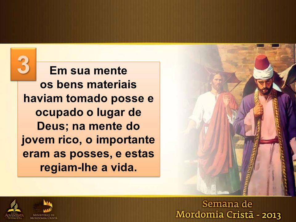 Em sua mente os bens materiais haviam tomado posse e ocupado o lugar de Deus; na mente do jovem rico, o importante eram as posses, e estas regiam-lhe