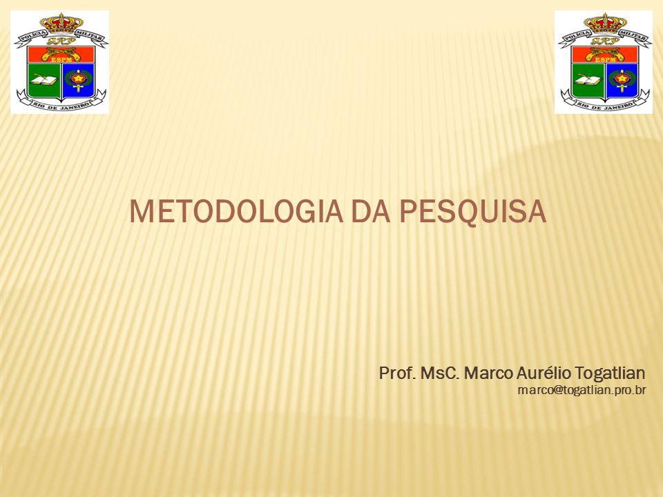 METODOLOGIA DA PESQUISA Prof. MsC. Marco Aurélio Togatlian marco@togatlian.pro.br