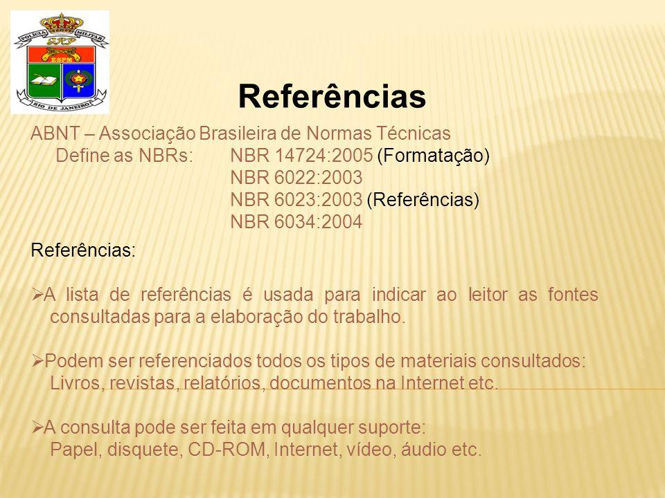 Referências ABNT – Associação Brasileira de Normas Técnicas Define as NBRs:NBR 14724:2005 (Formatação) NBR 6022:2003 NBR 6023:2003 (Referências) NBR 6