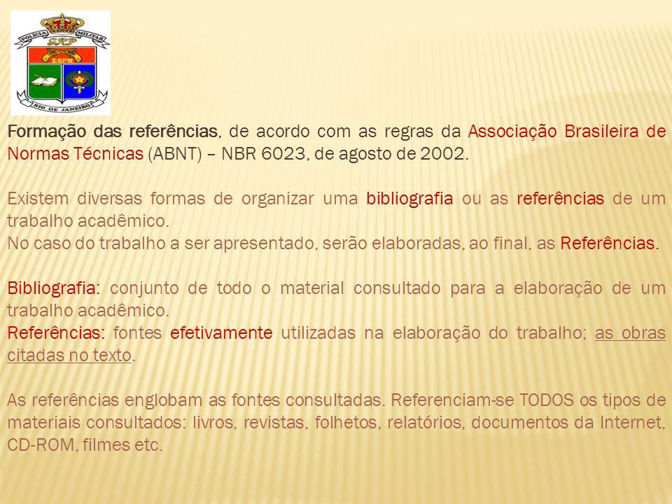 Formação das referências, de acordo com as regras da Associação Brasileira de Normas Técnicas (ABNT) – NBR 6023, de agosto de 2002. Existem diversas f