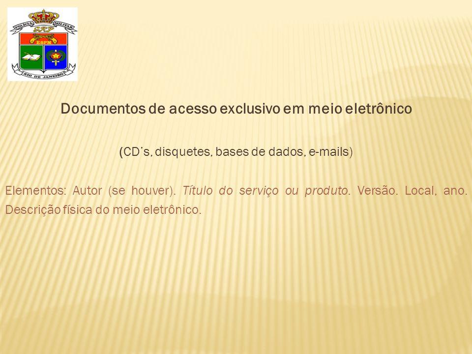 Documentos de acesso exclusivo em meio eletrônico (CD's, disquetes, bases de dados, e-mails) Elementos: Autor (se houver). Título do serviço ou produt
