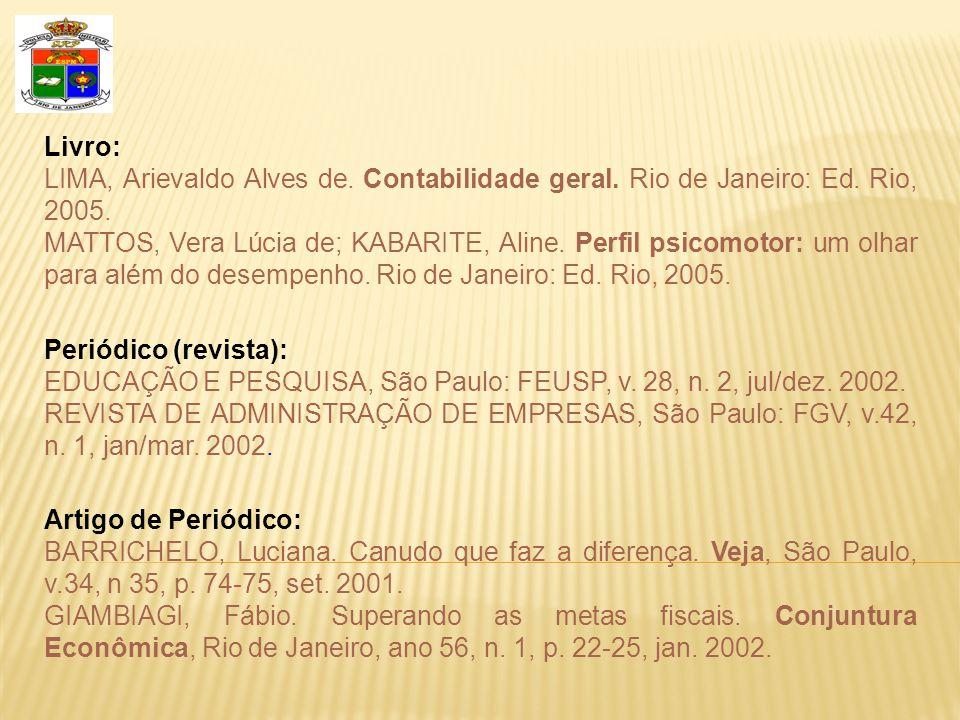 Livro: LIMA, Arievaldo Alves de. Contabilidade geral. Rio de Janeiro: Ed. Rio, 2005. MATTOS, Vera Lúcia de; KABARITE, Aline. Perfil psicomotor: um olh