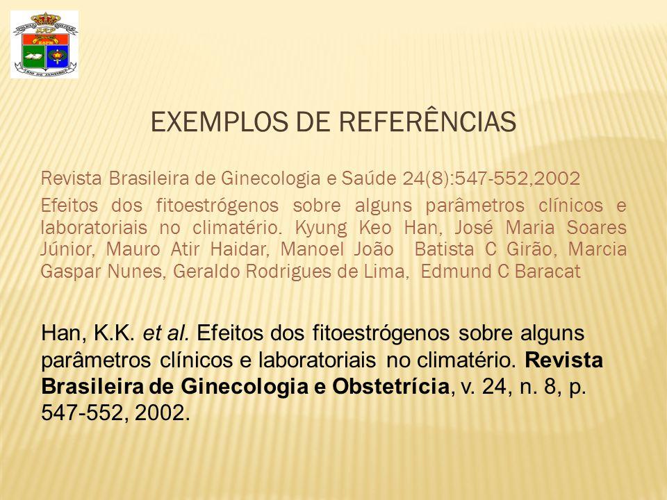 EXEMPLOS DE REFERÊNCIAS Revista Brasileira de Ginecologia e Saúde 24(8):547-552,2002 Efeitos dos fitoestrógenos sobre alguns parâmetros clínicos e laboratoriais no climatério.