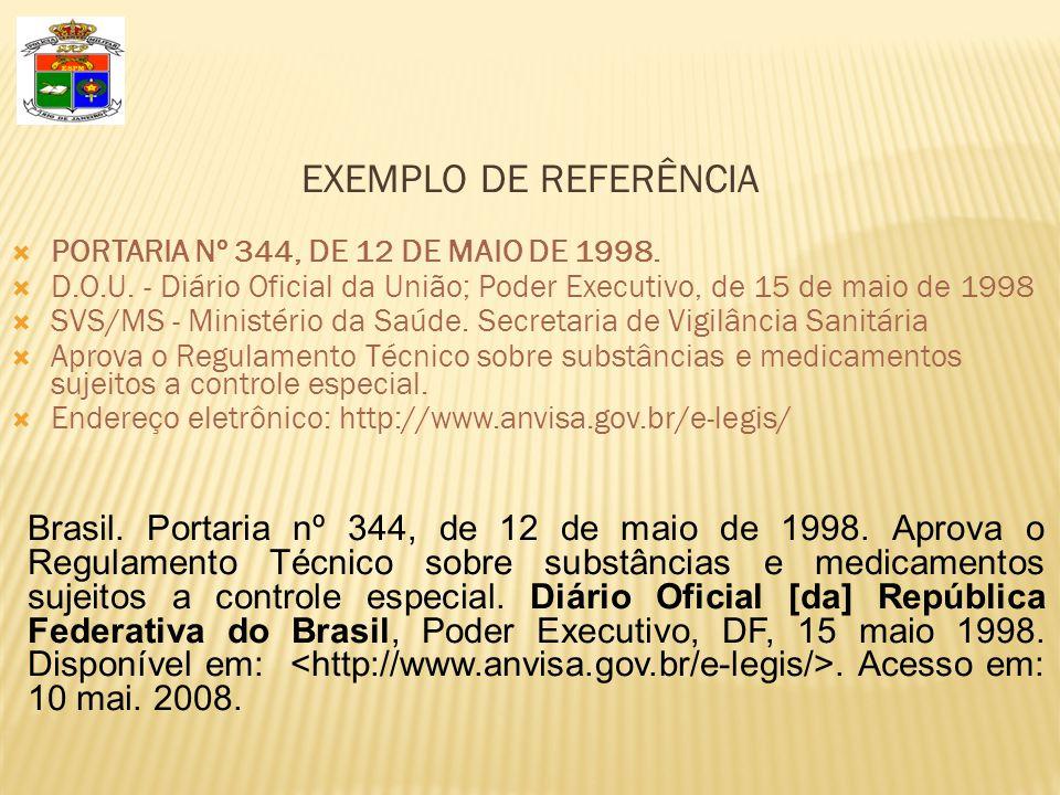 EXEMPLO DE REFERÊNCIA  PORTARIA Nº 344, DE 12 DE MAIO DE 1998.  D.O.U. - Diário Oficial da União; Poder Executivo, de 15 de maio de 1998  SVS/MS -