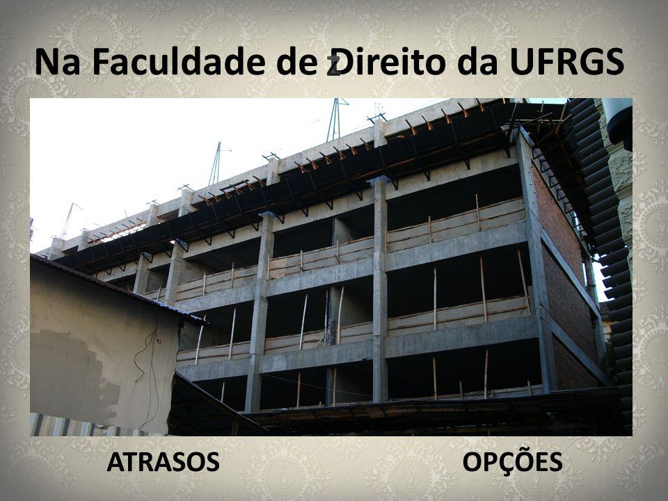 Na Faculdade de Direito da UFRGS ATRASOS OPÇÕES