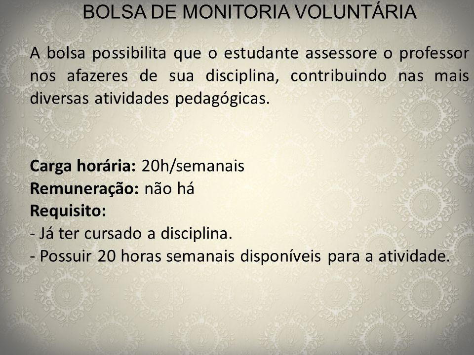 BOLSA DE MONITORIA VOLUNTÁRIA A bolsa possibilita que o estudante assessore o professor nos afazeres de sua disciplina, contribuindo nas mais diversas