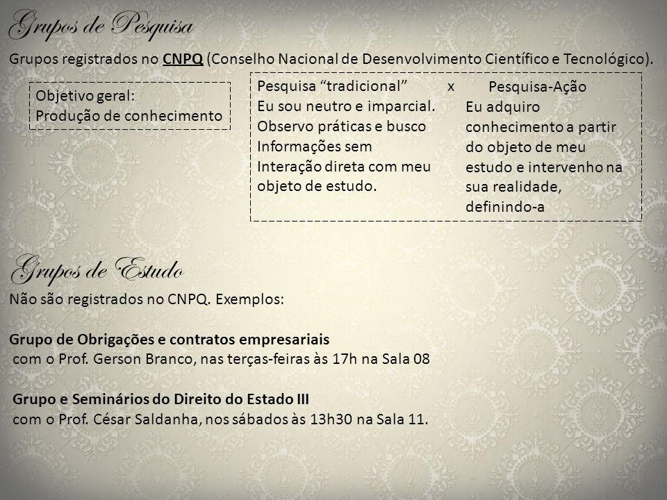 Grupos registrados no CNPQ (Conselho Nacional de Desenvolvimento Científico e Tecnológico). Grupos de Estudo Não são registrados no CNPQ. Exemplos: Gr