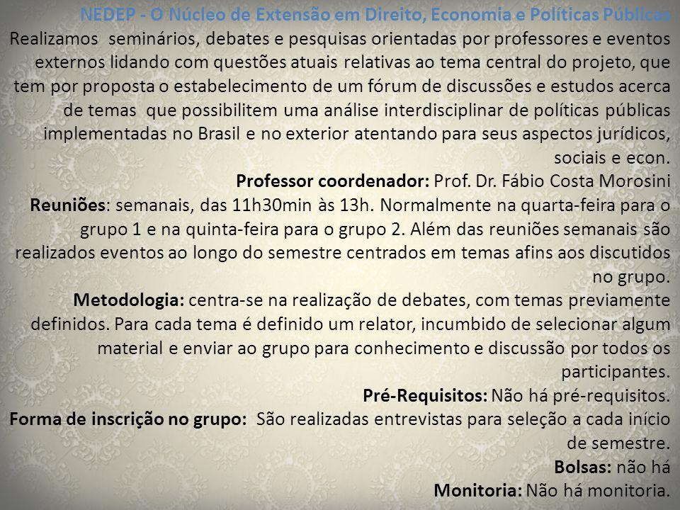 NEDEP - O Núcleo de Extensão em Direito, Economia e Políticas Públicas Realizamos seminários, debates e pesquisas orientadas por professores e eventos