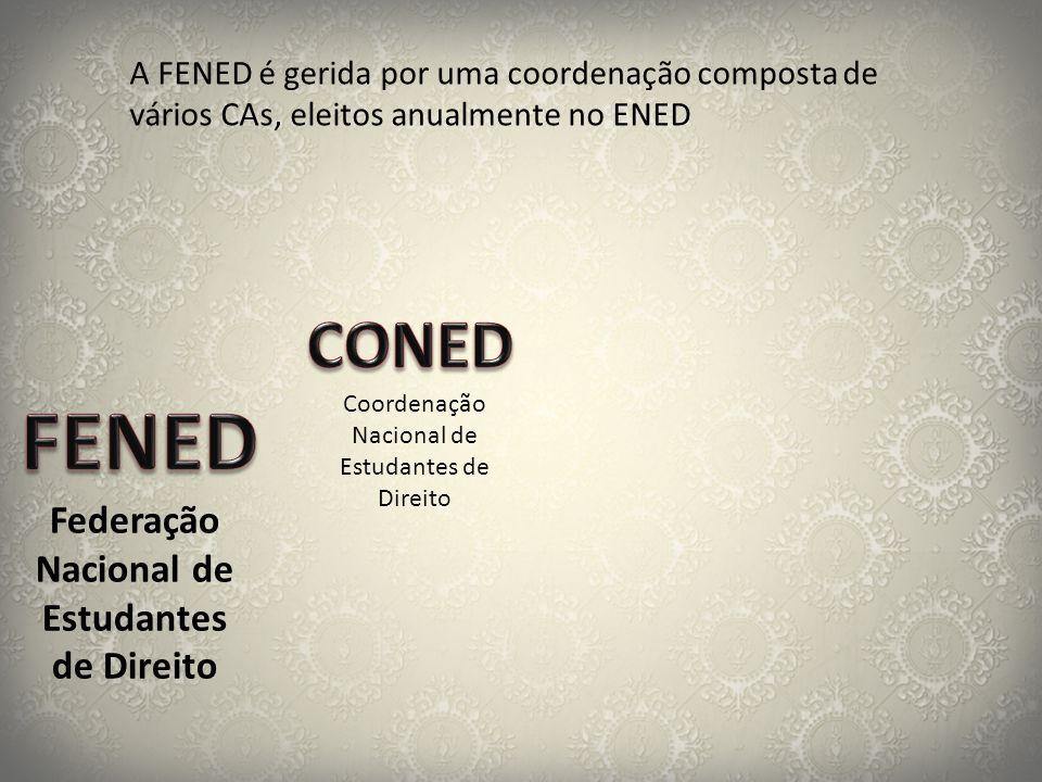 Federação Nacional de Estudantes de Direito Coordenação Nacional de Estudantes de Direito A FENED é gerida por uma coordenação composta de vários CAs,