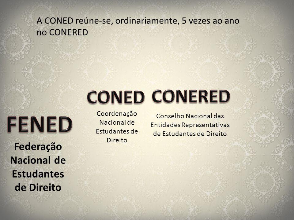A CONED reúne-se, ordinariamente, 5 vezes ao ano no CONERED Federação Nacional de Estudantes de Direito Coordenação Nacional de Estudantes de Direito