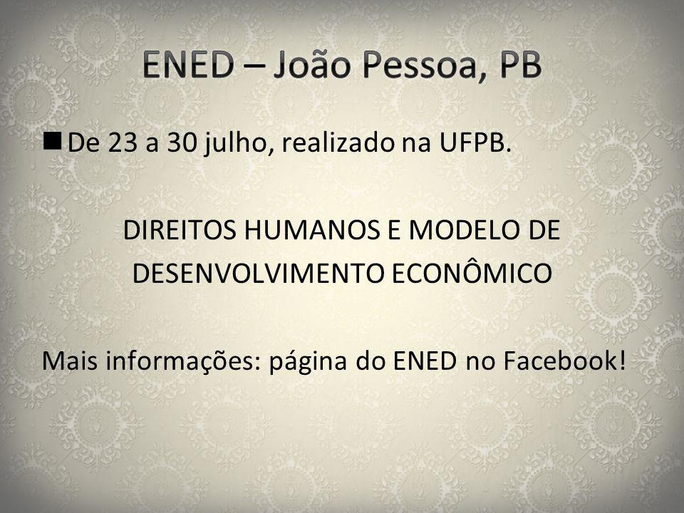  De 23 a 30 julho, realizado na UFPB. DIREITOS HUMANOS E MODELO DE DESENVOLVIMENTO ECONÔMICO Mais informações: página do ENED no Facebook!