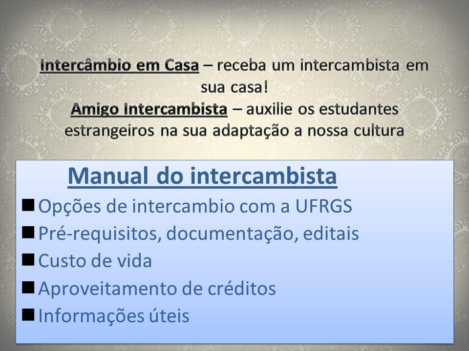 Manual do intercambista  Opções de intercambio com a UFRGS  Pré-requisitos, documentação, editais  Custo de vida  Aproveitamento de créditos  Inf