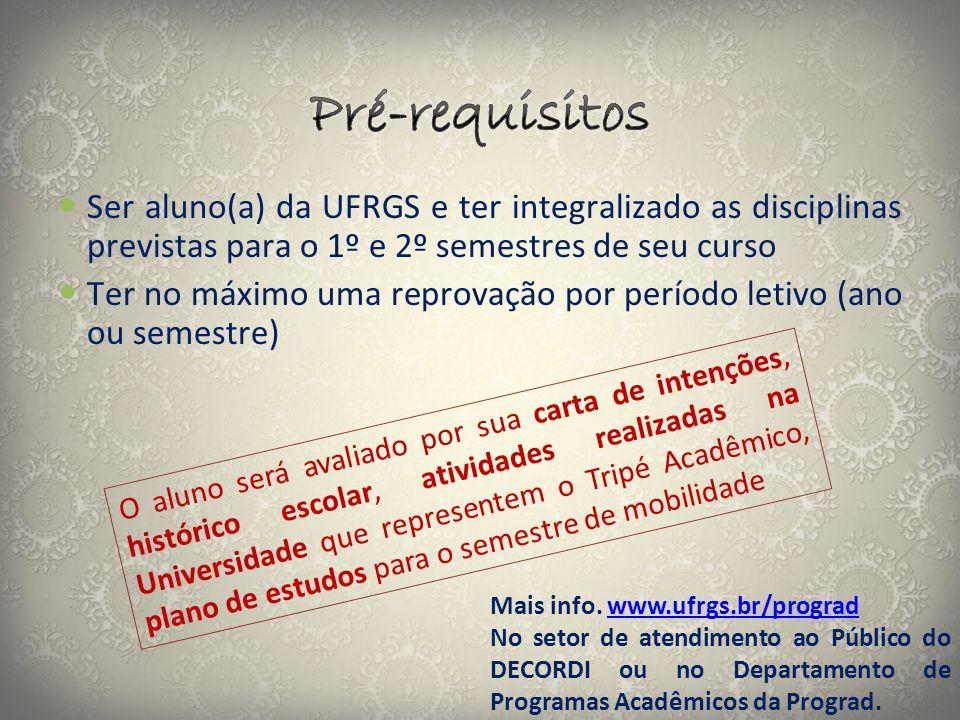  Ser aluno(a) da UFRGS e ter integralizado as disciplinas previstas para o 1º e 2º semestres de seu curso  Ter no máximo uma reprovação por período