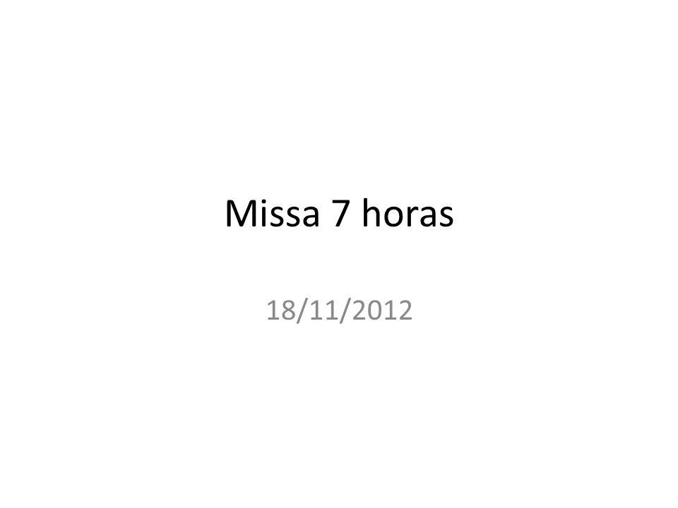 Missa 7 horas 18/11/2012