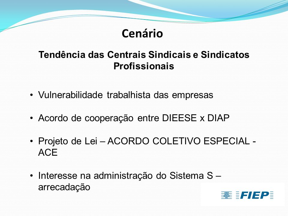 Cenário Tendência das Centrais Sindicais e Sindicatos Profissionais •Vulnerabilidade trabalhista das empresas •Acordo de cooperação entre DIEESE x DIA