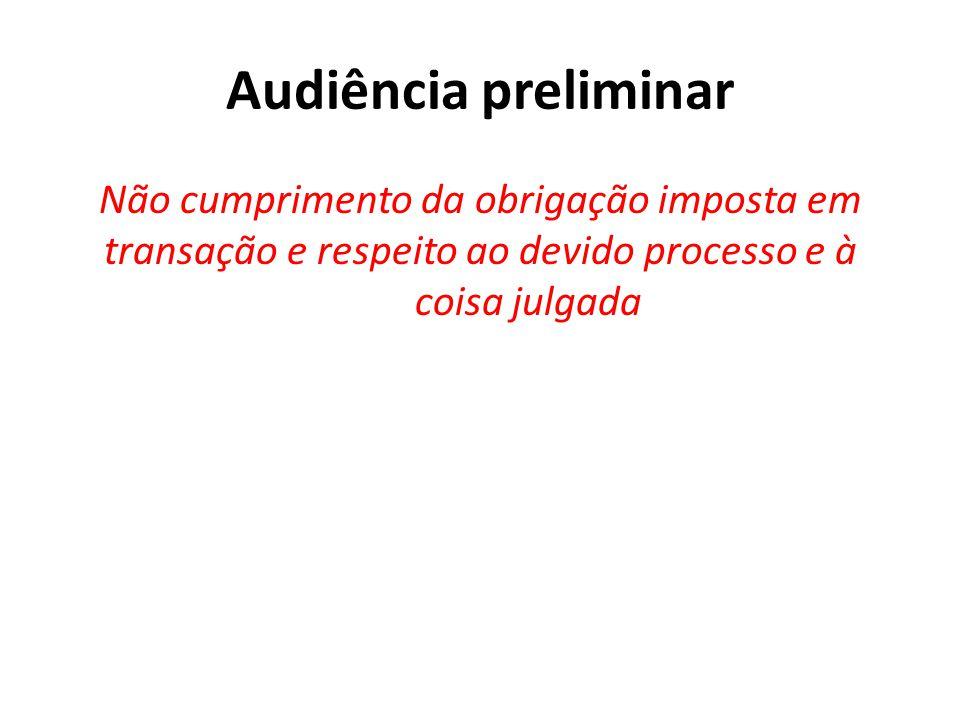 Audiência preliminar Não cumprimento da obrigação imposta em transação e respeito ao devido processo e à coisa julgada