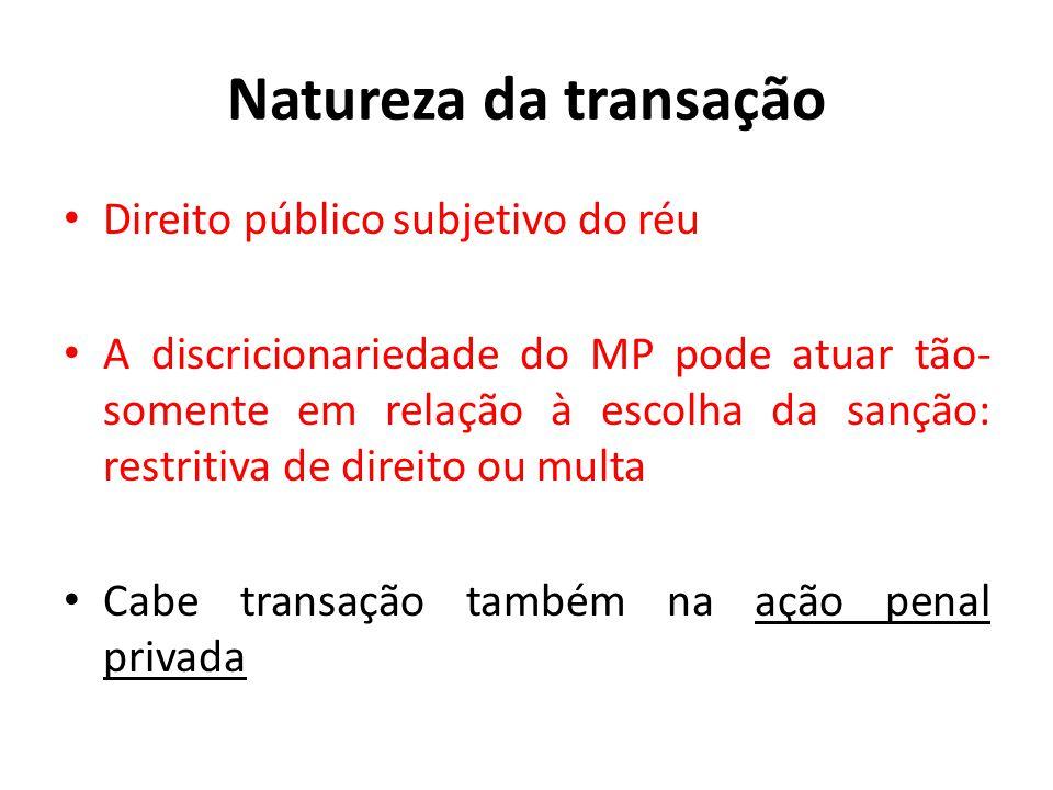Natureza da transação • Direito público subjetivo do réu • A discricionariedade do MP pode atuar tão- somente em relação à escolha da sanção: restriti