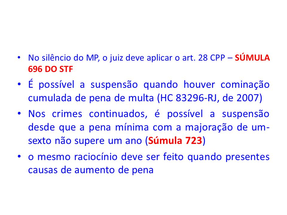 • No silêncio do MP, o juiz deve aplicar o art. 28 CPP – SÚMULA 696 DO STF • É possível a suspensão quando houver cominação cumulada de pena de multa
