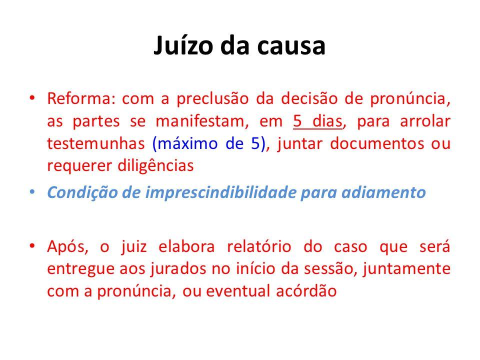 Juízo da causa • Reforma: com a preclusão da decisão de pronúncia, as partes se manifestam, em 5 dias, para arrolar testemunhas (máximo de 5), juntar