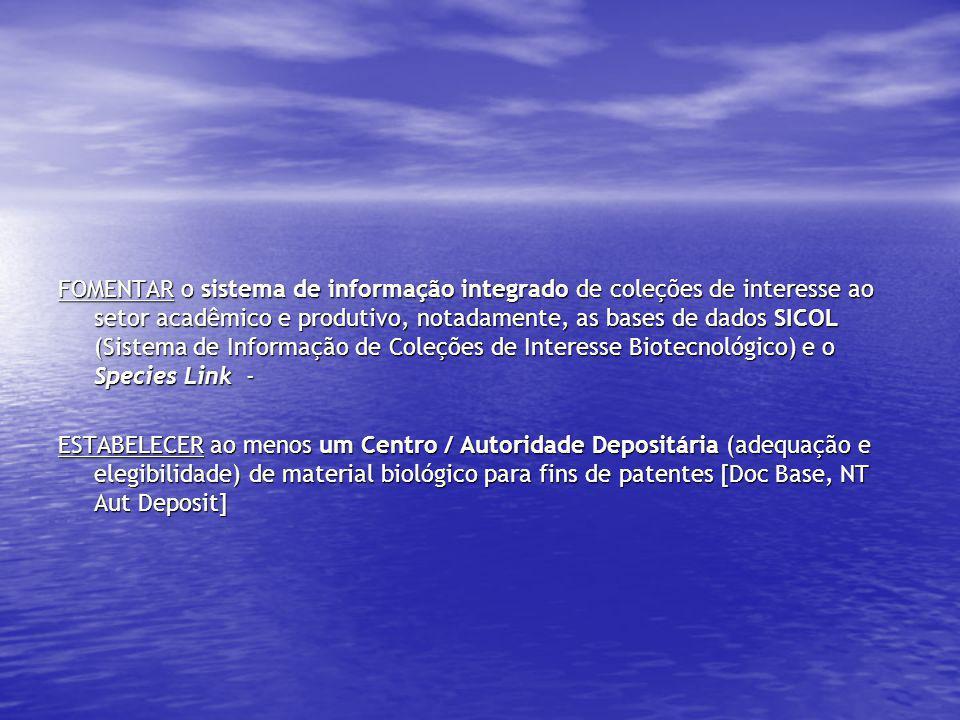 FOMENTAR o sistema de informação integrado de coleções de interesse ao setor acadêmico e produtivo, notadamente, as bases de dados SICOL (Sistema de I