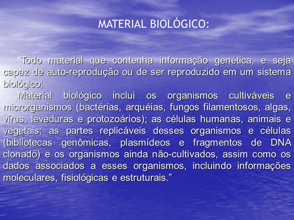 """MATERIAL BIOLÓGICO: Todo material que contenha informação genética, e seja capaz de auto-reprodução ou de ser reproduzido em um sistema biológico; """"To"""